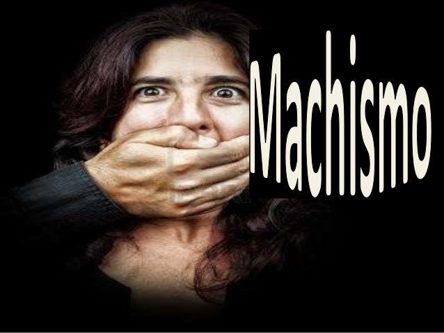 Machismo , ¿en qué consiste? • Es una manera que utiliza el hombre al menospreciar y discriminar a la mujer por ser del ``...