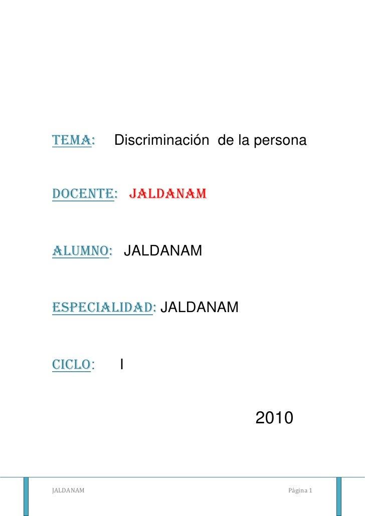 Tema:     Discriminación  de la persona<br />  <br />DOCENTE:   JALDANAM<br />Alumno:   JALDANAM<br />ESPECIALIDAD: JALDAN...