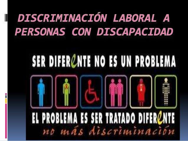Definición de Discriminación La discriminación es un problema que afecta  nuestra sociedad. En la esfera laboral es en  d...