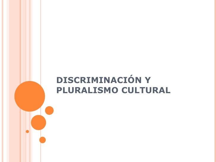 DISCRIMINACIÓN YPLURALISMO CULTURAL