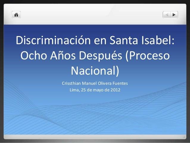 Discriminación en Santa Isabel: Ocho Años Después (Proceso Nacional) Crissthian Manuel Olivera Fuentes Lima, 25 de mayo de...