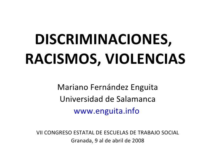 DISCRIMINACIONES, RACISMOS, VIOLENCIAS         Mariano Fernández Enguita         Universidad de Salamanca             www....