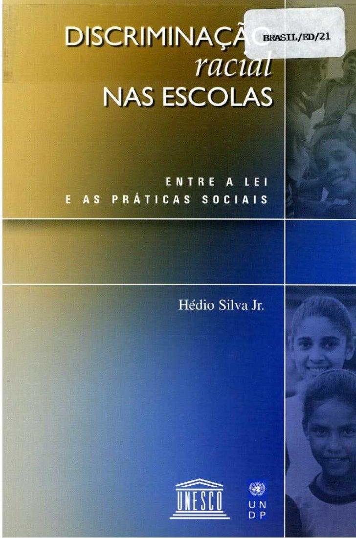 Discriminação Racial      nas Escolas: entre a lei e as práticas sociais              Hédio Silva Jr.                 Bras...