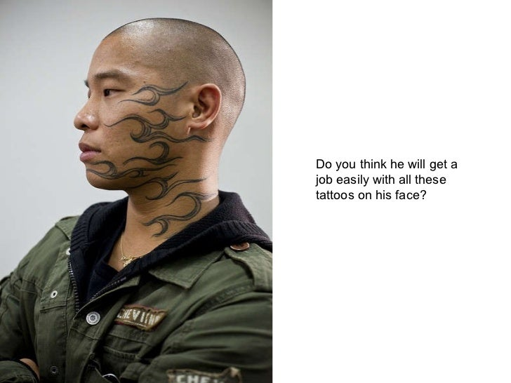 Do you think he will get a job easily with all these  tattoos on his face?