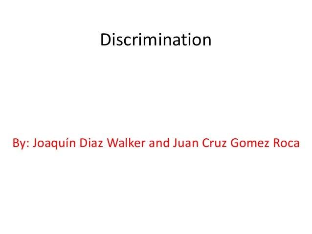 Discrimination By: Joaquín Diaz Walker and Juan Cruz Gomez Roca