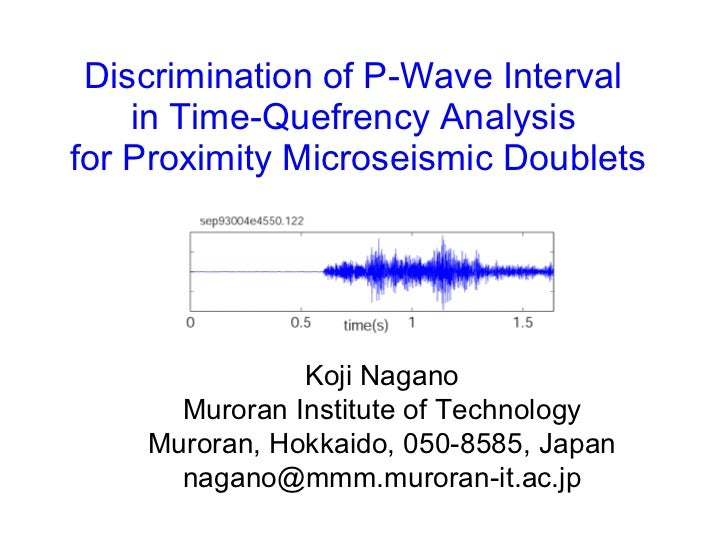 Discrimination of P-Wave Interval  in Time-Quefrency Analysis  for Proximity Microseismic Doublets Koji Nagano Muroran Ins...
