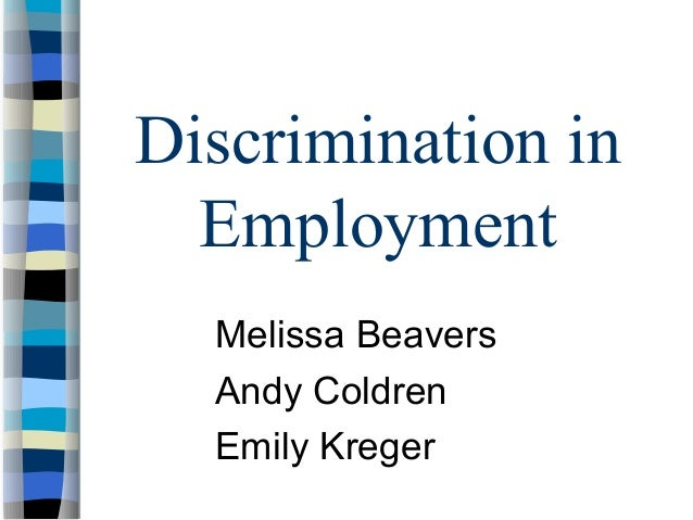 Discrimination inEmploymentMelissa BeaversAndy ColdrenEmily Kreger