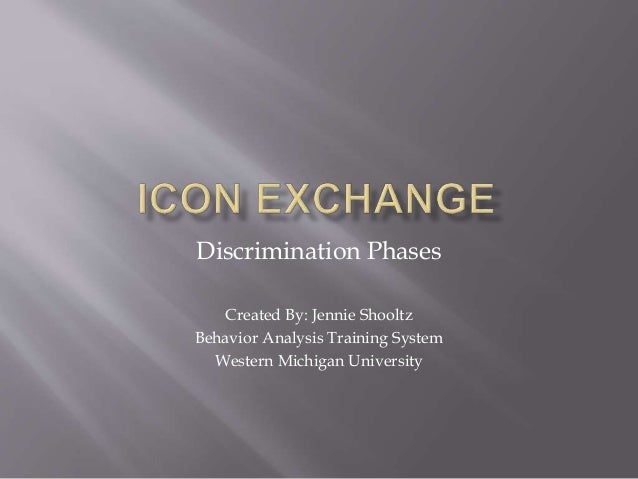 Discrimination Phases Created By: Jennie Shooltz Behavior Analysis Training System Western Michigan University