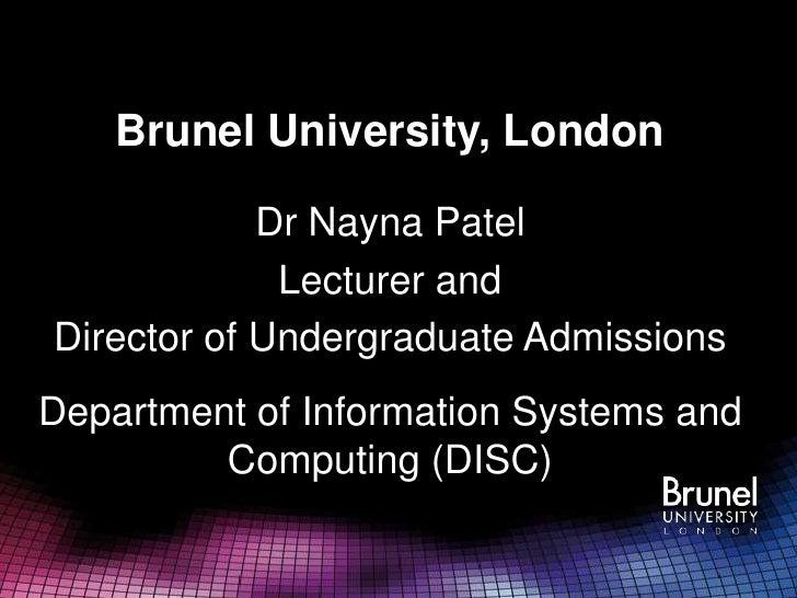 Brunel University, London            Dr Nayna Patel             Lecturer andDirector of Undergraduate AdmissionsDepartment...