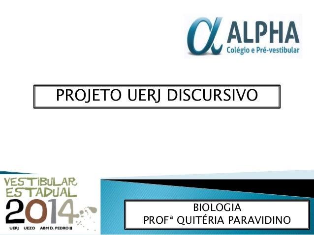PROJETO UERJ DISCURSIVO  BIOLOGIA  PROFª QUITÉRIA PARAVIDINO