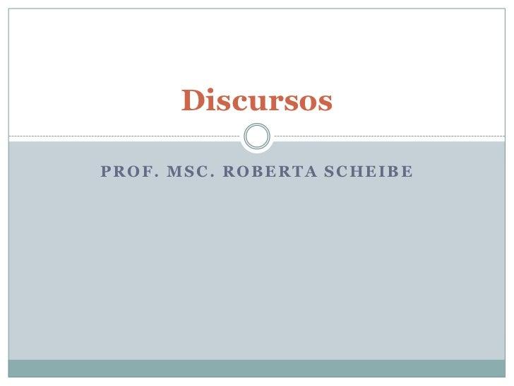 Prof. Msc. Roberta scheibe<br />Discursos<br />
