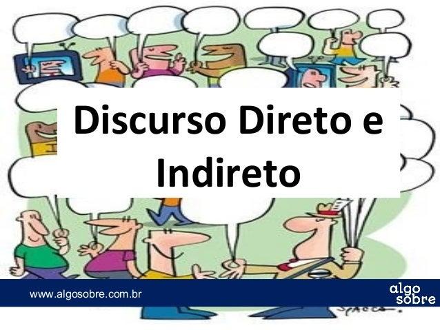 www.algosobre.com.brwww.algosobre.com.br Discurso Direto e Indireto