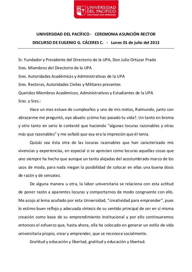 UNIVERSIDAD DEL PACÍFICO - CEREMONIA ASUNCIÓN RECTOR DISCURSO DE EUGENIO G. CÁCERES C. - Lunes 01 de julio del 2013 Sr. Fu...