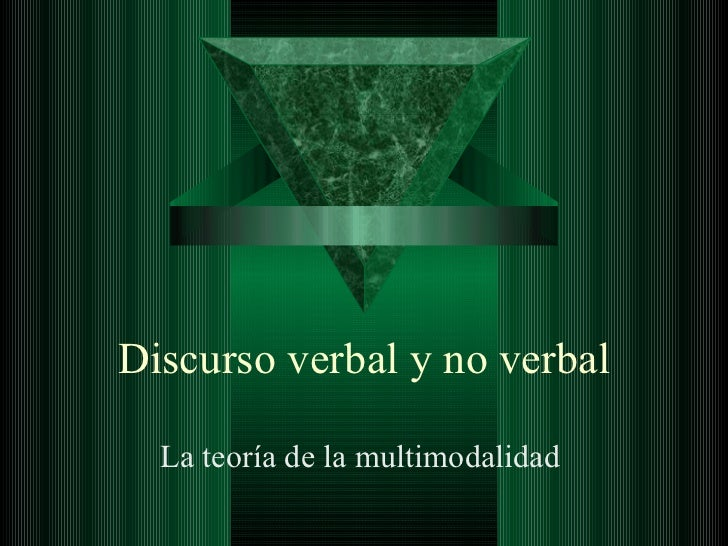 Discurso verbal y no verbal La teoría de la multimodalidad