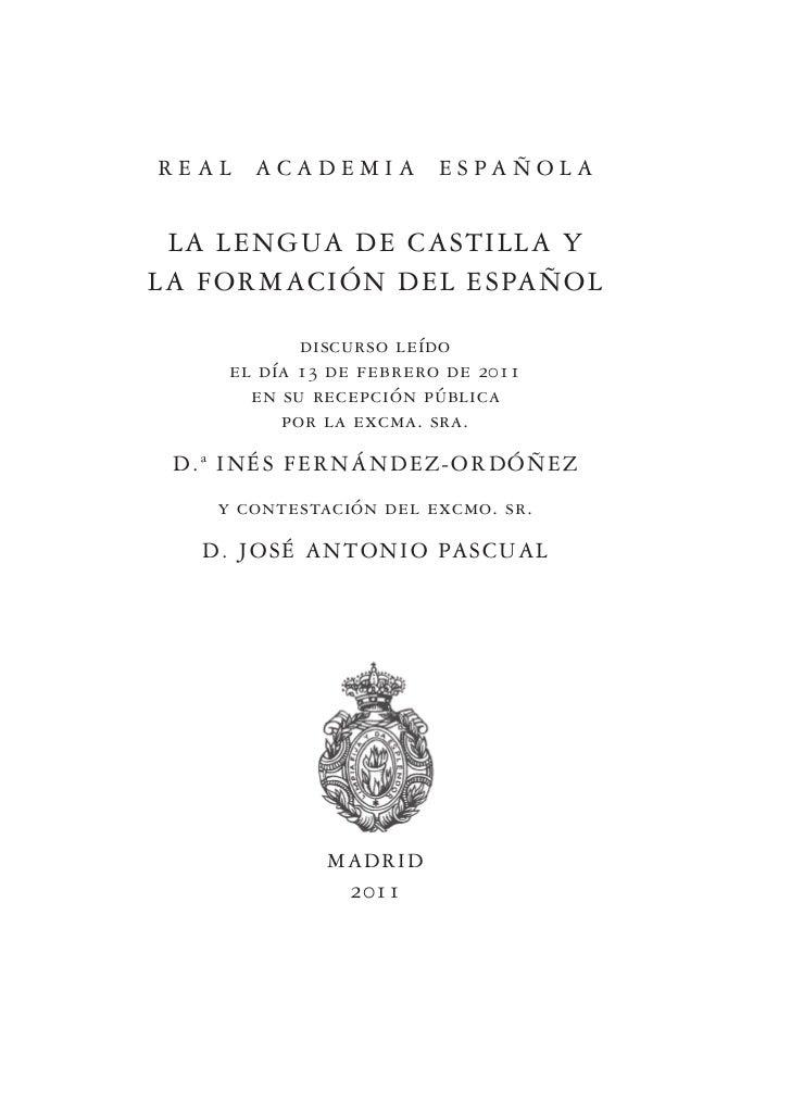 REAL     ACADEMIA            ESPAÑOLA LA LENGUA DE CASTILLA YLA FORMACIÓN DEL ESPAÑOL             discurso leído      el d...