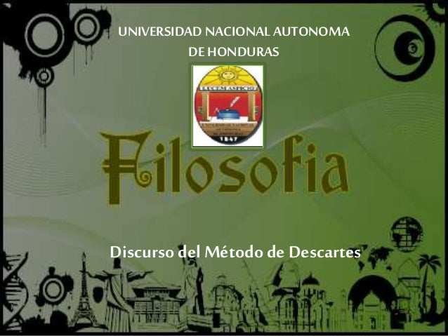 Discursodel Método de Descartes UNIVERSIDAD NACIONAL AUTONOMA DE HONDURAS