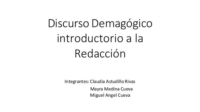 Discurso Demagógico introductorio a la Redacción Integrantes: Claudia Astudillo Rivas Mayra Medina Cueva Miguel Angel Cueva
