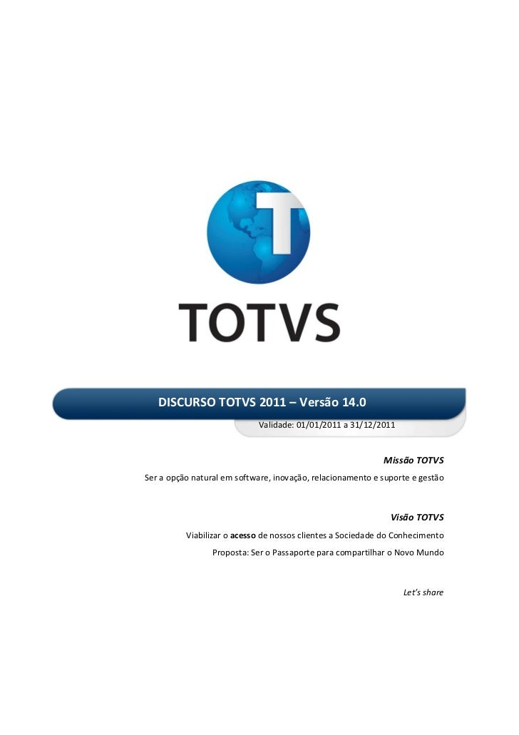 DISCURSO TOTVS 2011 – Versão 14.0                             Validade: 01/01/2011 a 31/12/2011                           ...