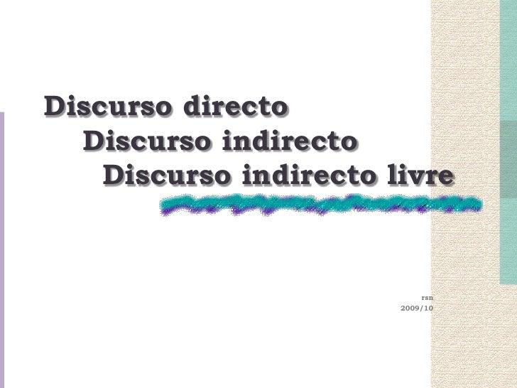 Discurso directo    Discurso indirecto      Discurso indirecto livre<br />rsn<br />2009/10<br />
