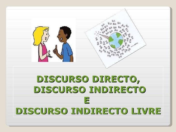DISCURSO DIRECTO,  DISCURSO INDIRECTO E  DISCURSO INDIRECTO LIVRE