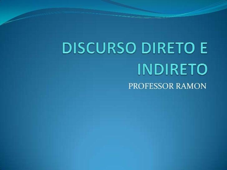 DISCURSO DIRETO E INDIRETO<br />PROFESSOR RAMON<br />