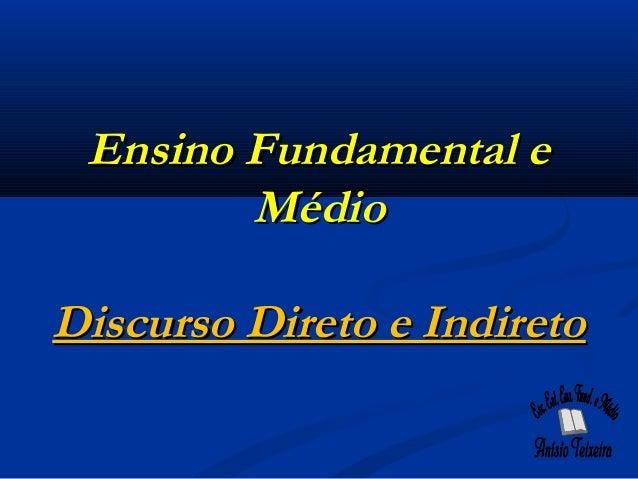 Ensino Fundamental e Médio Discurso Direto e Indireto
