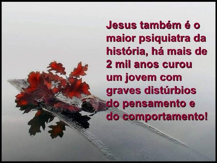 Jesus também é o maior psiquiatra da história, há mais de 2 mil anos curou um jovem com graves distúrbios do pensamento e ...