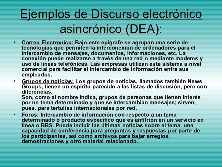 Ejemplos de Discurso electrónico          asincrónico (DEA):•   Correo Electronico: Bajo este epígrafe se agrupan una seri...
