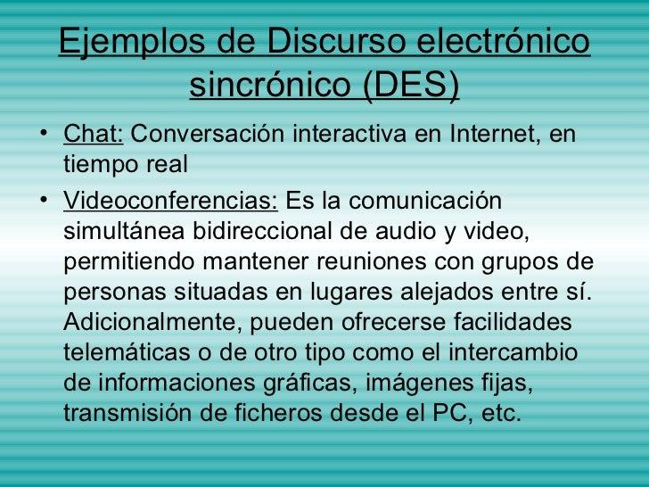 Ejemplos de Discurso electrónico        sincrónico (DES)• Chat: Conversación interactiva en Internet, en  tiempo real• Vid...