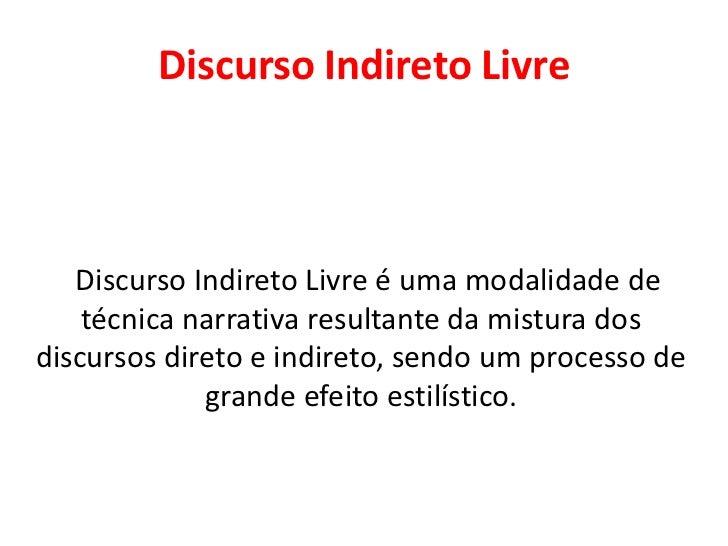 Discurso Indireto Livre   Discurso Indireto Livre é uma modalidade de    técnica narrativa resultante da mistura dosdiscur...