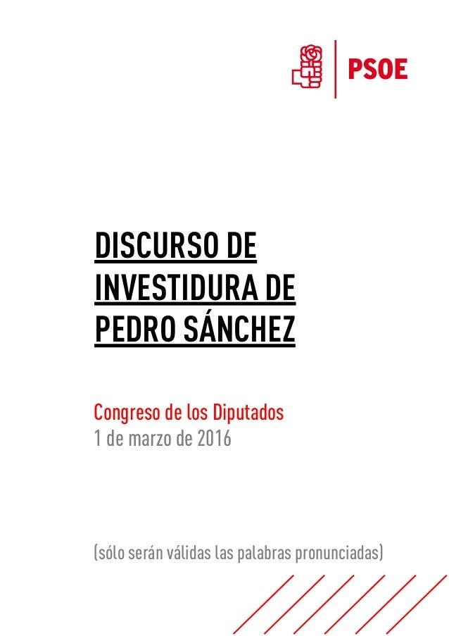 DISCURSO DE INVESTIDURA DE PEDRO SÁNCHEZ  Congreso de los Diputados 1 de marzo de 2016 (sólo serán válidas las palabras...