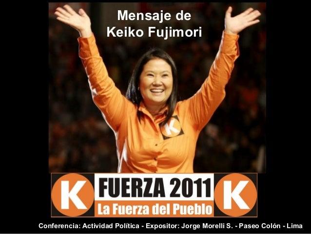 Mensaje de Keiko Fujimori Conferencia: Actividad Política - Expositor: Jorge Morelli S. - Paseo Colón - Lima