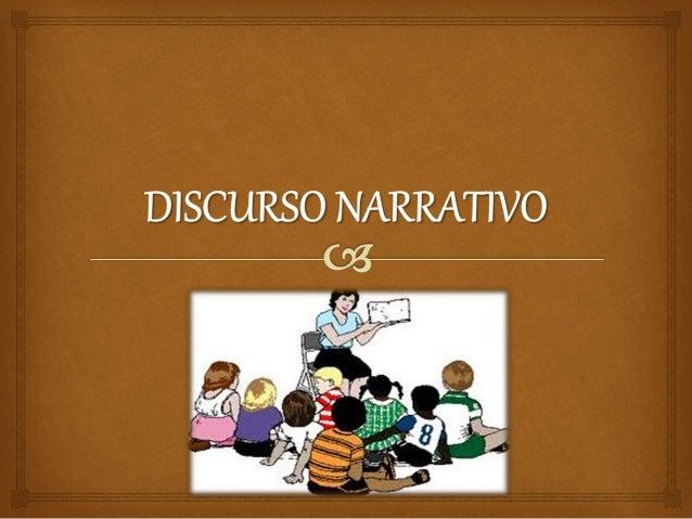  Se denomina Discurso Narrativo al relato de hechos reales o ficticios en los que intervienen personajes y se desarrollan...