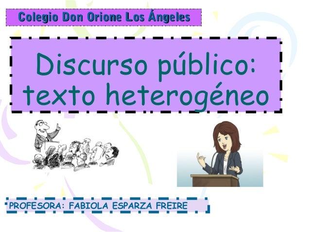 Discurso público:texto heterogéneoColegio Don Orione Los ÁngelesColegio Don Orione Los ÁngelesPROFESORA: FABIOLA ESPARZA F...