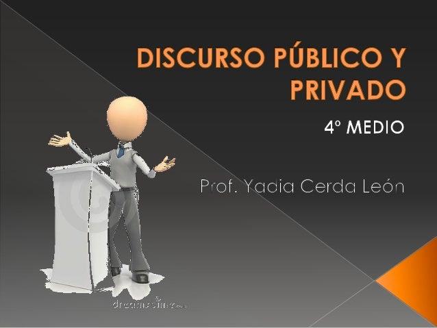  Identificar las características del discursopúblico y privado en contextos reales oficticios.