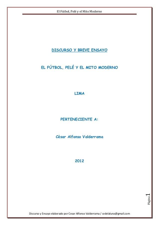 El Fútbol, Pelé y el Mito Moderno Discurso y Ensayo elaborado por Cesar Alfonso Valderrama / cvdelaluna@gmail.com Página1 ...