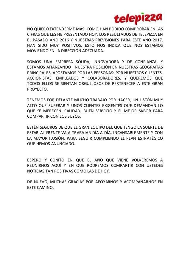 NO QUIERO EXTENDERME MÁS. COMO HAN PODIDO COMPROBAR EN LAS CIFRAS QUE LES HE PRESENTADO HOY, LOS RESULTADOS DE TELEPIZZA E...