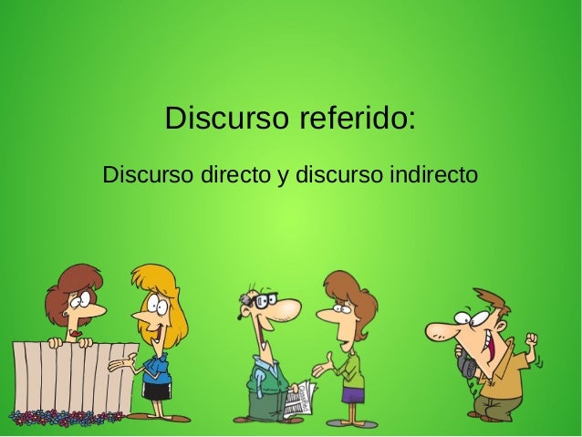 Discurso referido: Discurso directo y discurso indirecto