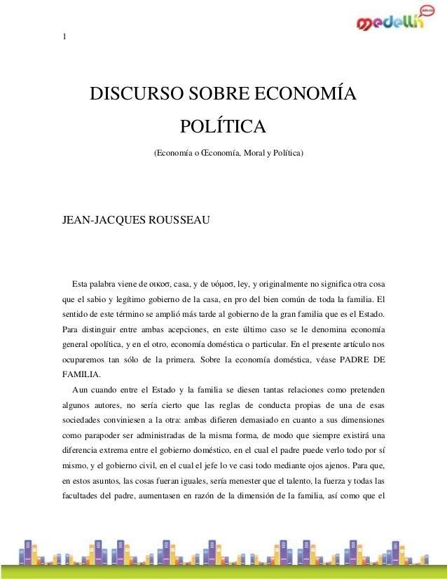 1 DISCURSO SOBRE ECONOMÍA POLÍTICA (Economía o Œconomía, Moral y Política) JEAN-JACQUES ROUSSEAU Esta palabra viene de οικ...