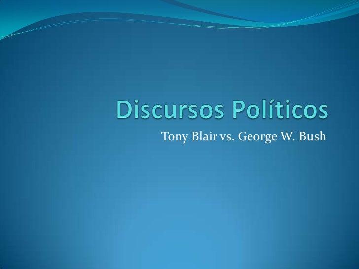 Discursos Políticos<br />Tony Blair vs. George W. Bush<br />
