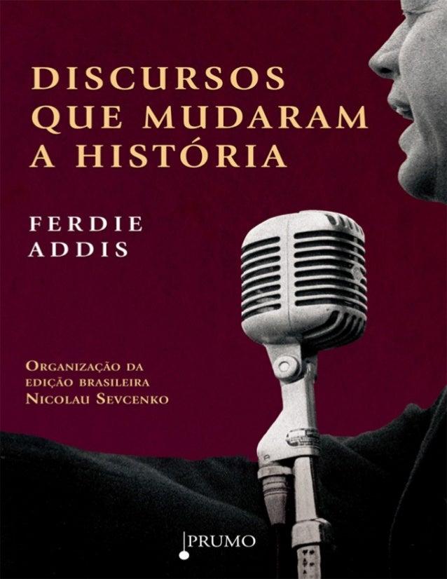 FERDIE ADDIS ORGANIZAÇÃO DA EDIÇÃO BRASILEIRA NICOLAU SEVCENKO DISCURSOS QUE MUDARAM A HISTÓRIA Tradução Thaïs Costa