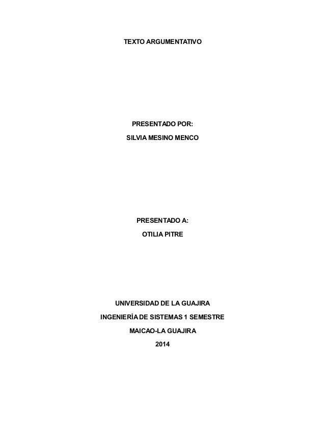 TEXTO ARGUMENTATIVO PRESENTADO POR: SILVIA MESINO MENCO PRESENTADO A: OTILIA PITRE UNIVERSIDAD DE LA GUAJIRA INGENIERÍA DE...