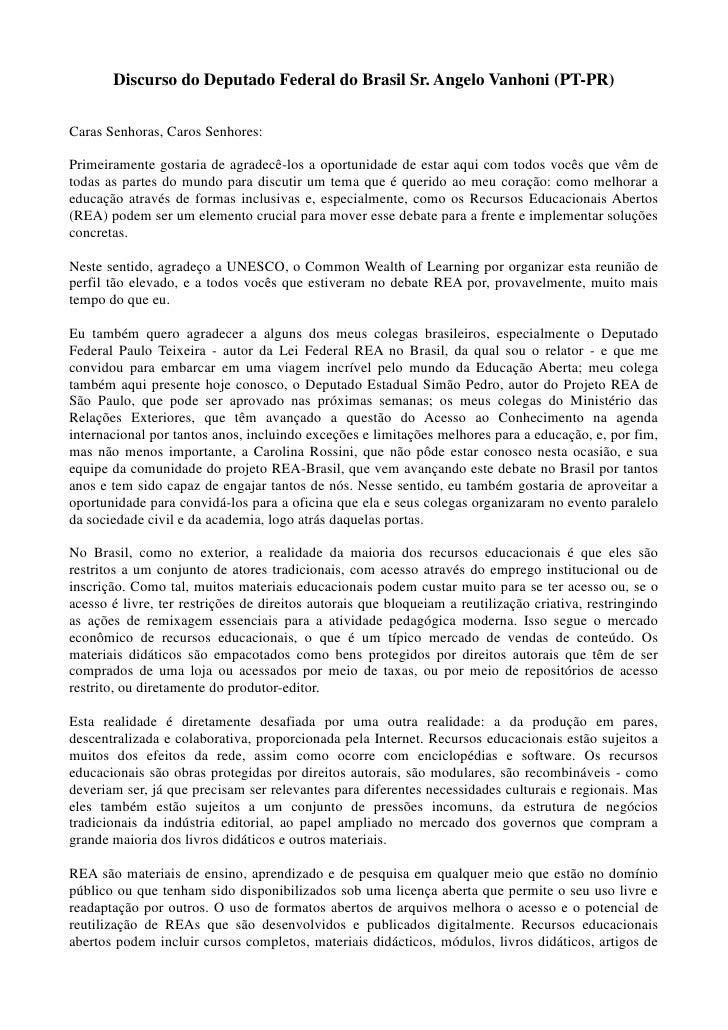 Discurso do Deputado Federal do Brasil Sr. Angelo Vanhoni (PT-PR)Caras Senhoras, Caros Senhores:Primeiramente gostaria de ...