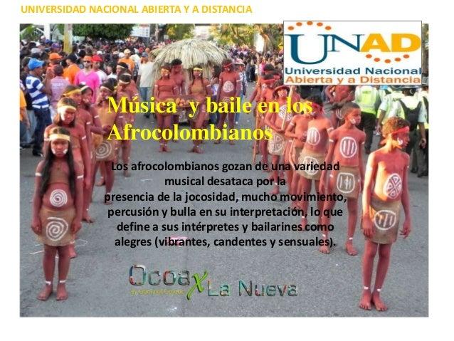 UNIVERSIDAD NACIONAL ABIERTA Y A DISTANCIAMúsica y baile en losAfrocolombianosLos afrocolombianos gozan de una variedadmus...