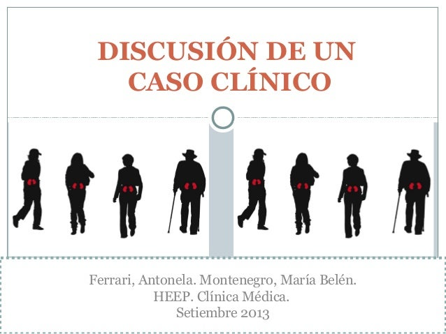 DISCUSIÓN DE UN CASO CLÍNICO Ferrari, Antonela. Montenegro, María Belén. HEEP. Clínica Médica. Setiembre 2013