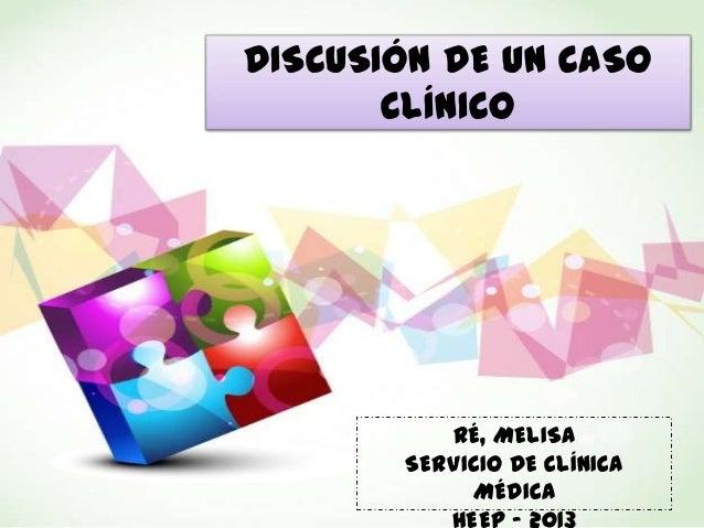 DISCUSIÓN DE UN CASO CLÍNICO RÉ, MELISA SERVICIO DE CLÍNICA MÉDICA