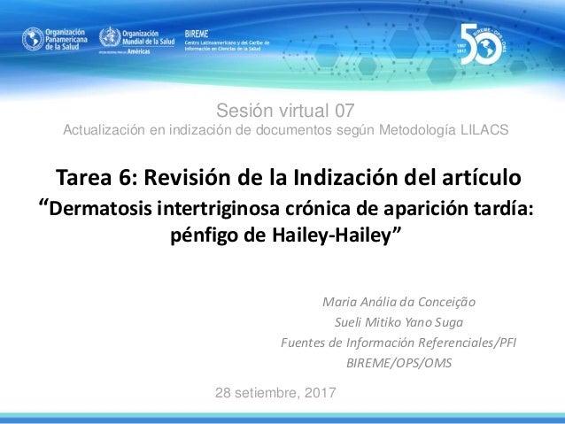 Sesión virtual 07 Actualización en indización de documentos según Metodología LILACS Tarea 6: Revisión de la Indización de...