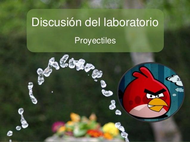 Discusión del laboratorio        Proyectiles