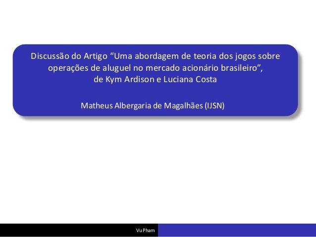 """Discussão do Artigo """"Uma abordagem de teoria dos jogos sobre operações de aluguel no mercado acionário brasileiro"""", de Kym..."""