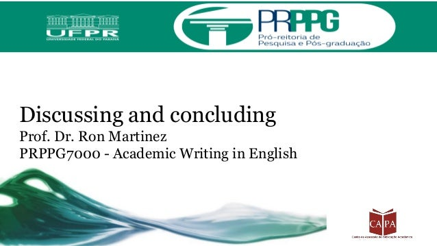 Discussing and concluding Prof. Dr. Ron Martinez PRPPG7000 - Academic Writing in English